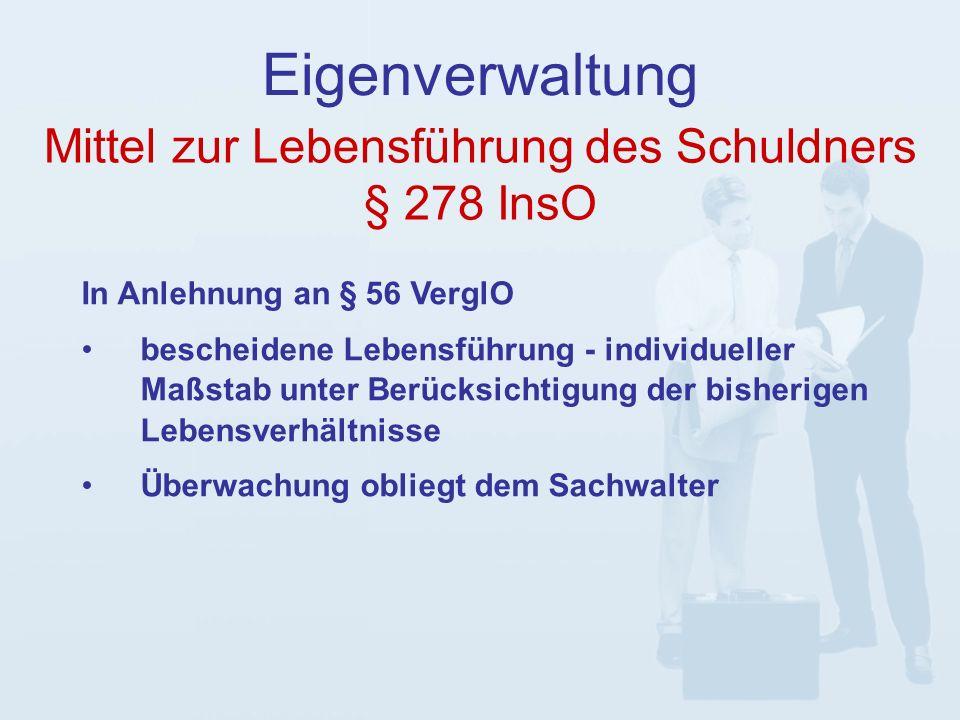 Eigenverwaltung In Anlehnung an § 56 VerglO bescheidene Lebensführung - individueller Maßstab unter Berücksichtigung der bisherigen Lebensverhältnisse Überwachung obliegt dem Sachwalter Mittel zur Lebensführung des Schuldners § 278 InsO
