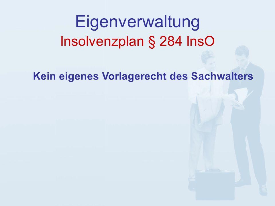 Insolvenzplan § 284 InsO Eigenverwaltung Kein eigenes Vorlagerecht des Sachwalters