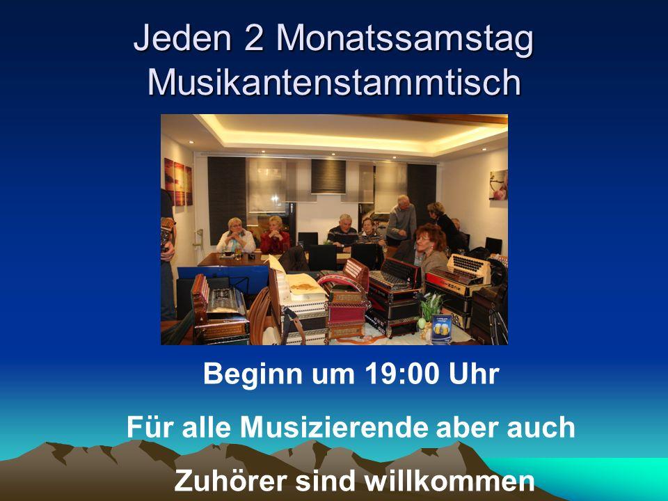 Jeden 2 Monatssamstag Musikantenstammtisch Beginn um 19:00 Uhr Für alle Musizierende aber auch Zuhörer sind willkommen