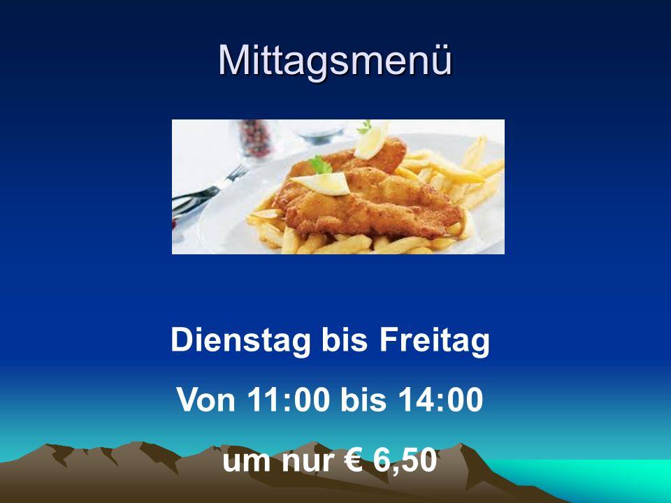 Mittagsmenü Dienstag bis Freitag Von 11:00 bis 14:00 um nur € 6,50