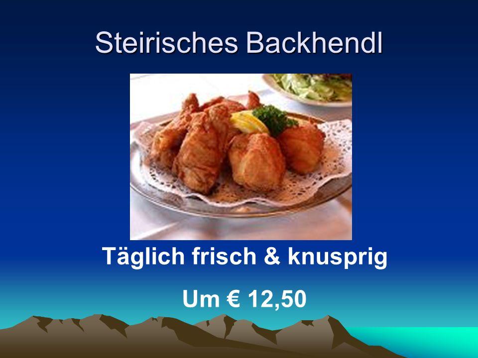 Steirisches Backhendl Täglich frisch & knusprig Um € 12,50