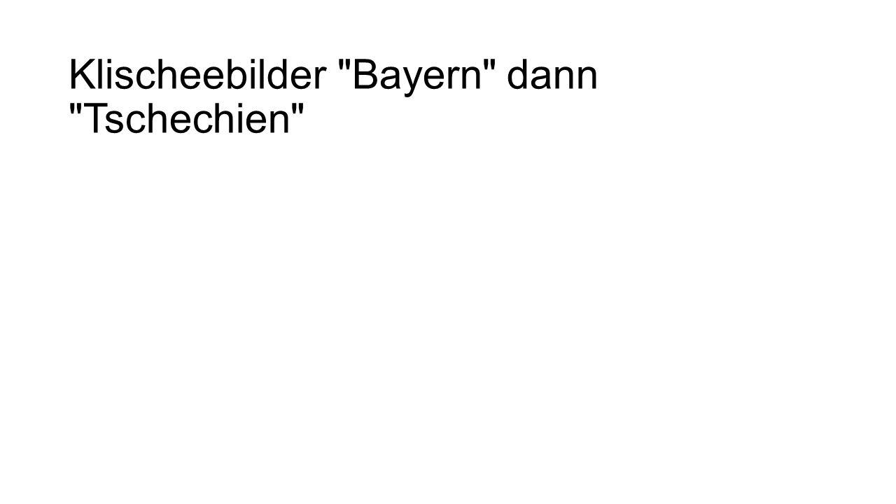 Klischeebilder Bayern dann Tschechien