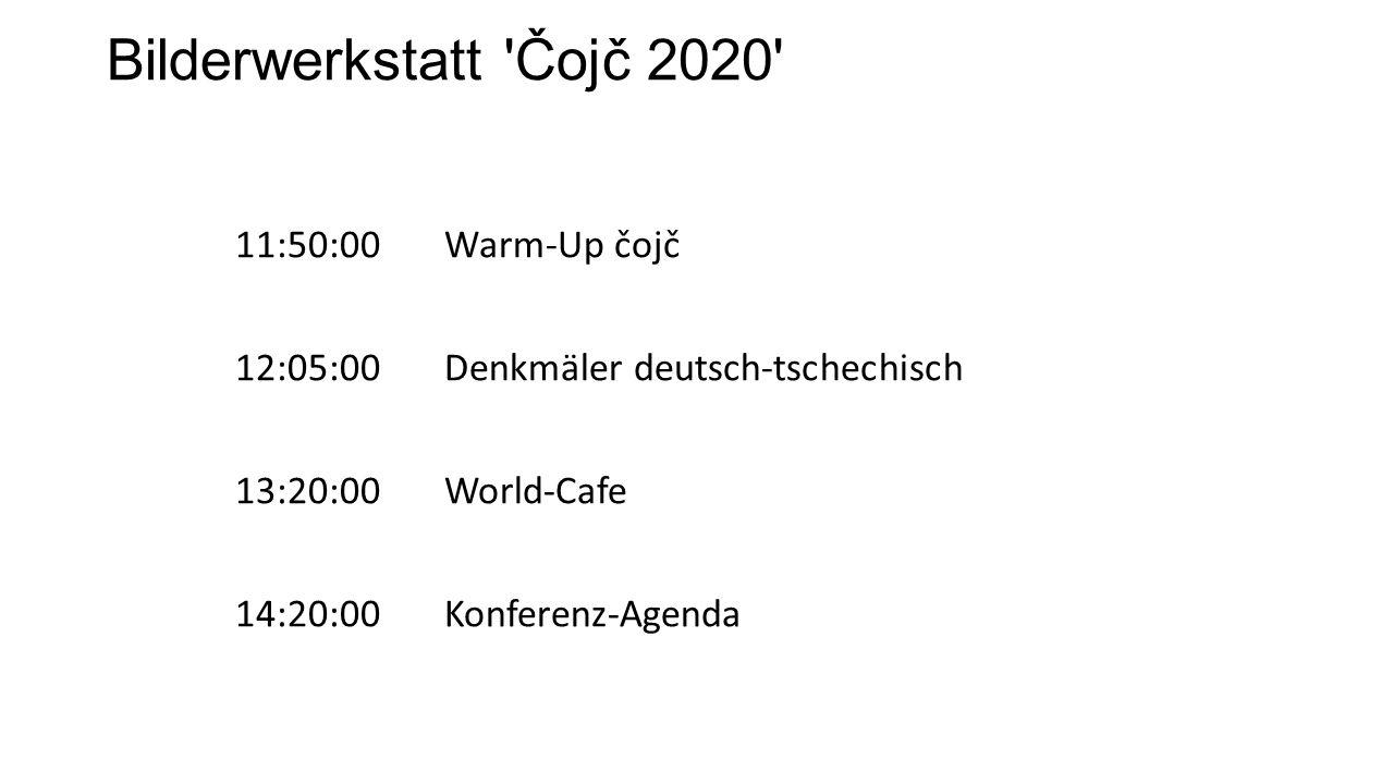 Bilderwerkstatt 'Čojč 2020' 11:50:00Warm-Up čojč 12:05:00Denkmäler deutsch-tschechisch 13:20:00World-Cafe 14:20:00Konferenz-Agenda