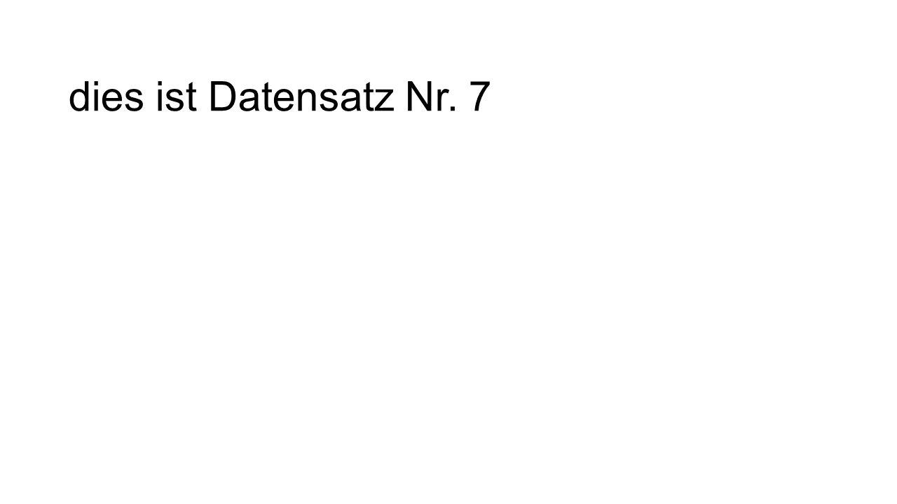 dies ist Datensatz Nr. 7