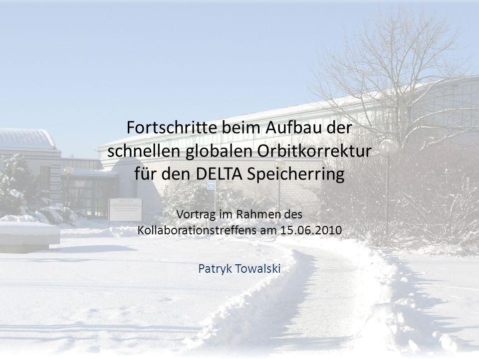 Fortschritte beim Aufbau der schnellen globalen Orbitkorrektur für den DELTA Speicherring Vortrag im Rahmen des Kollaborationstreffens am 15.06.2010 P