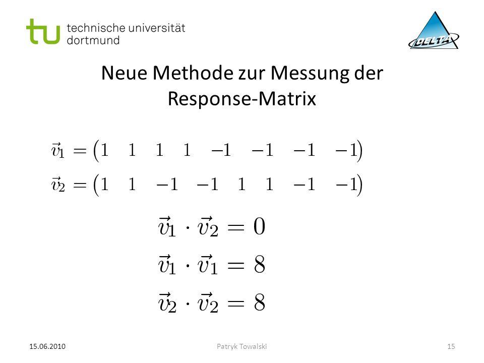 Neue Methode zur Messung der Response-Matrix 15.06.201015Patryk Towalski