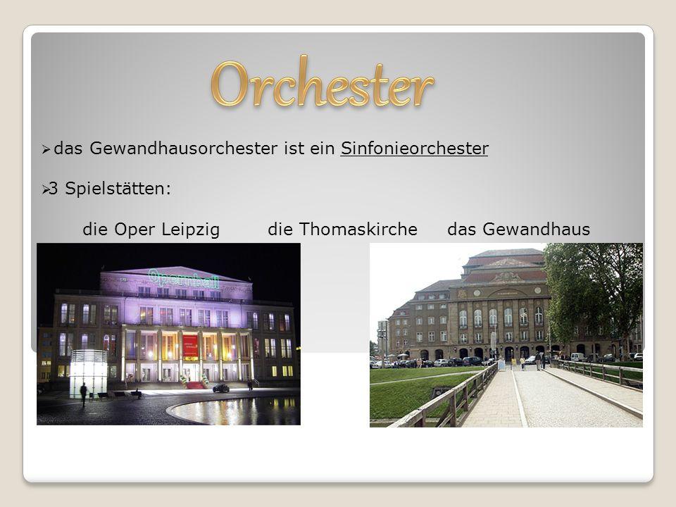 das Gewandhausorchester ist ein Sinfonieorchester  3 Spielstätten: die Oper Leipzig die Thomaskirche das Gewandhaus