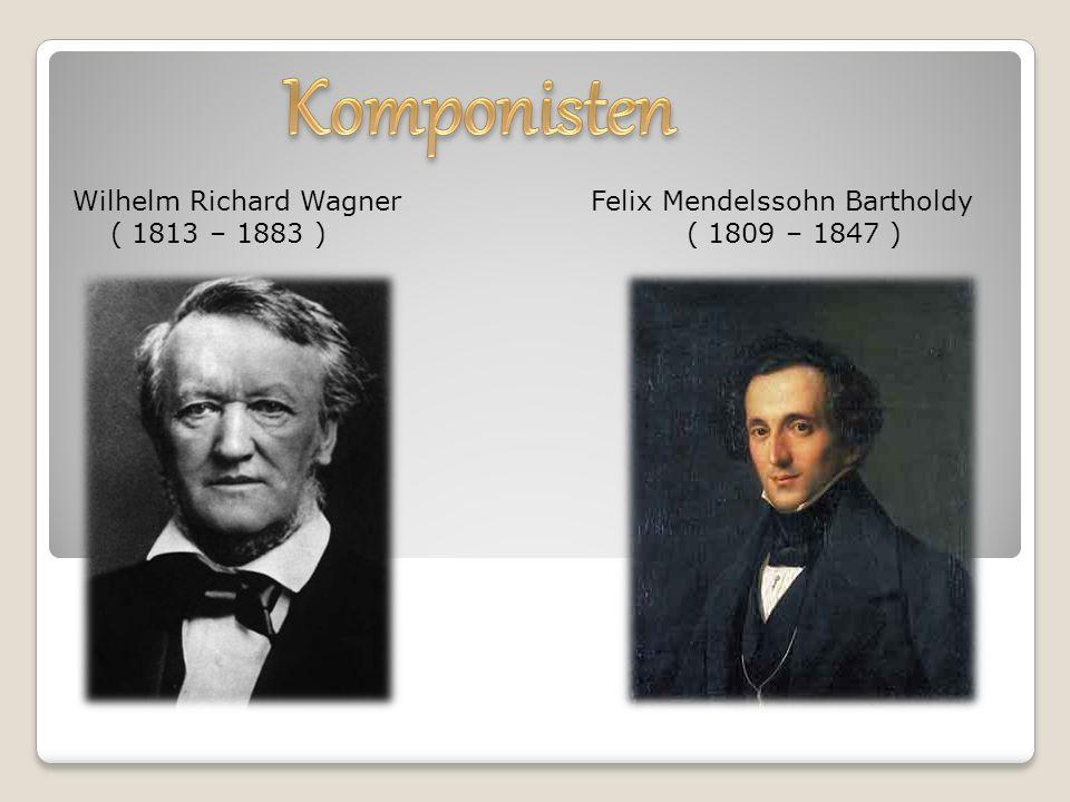 Wilhelm Richard Wagner Felix Mendelssohn Bartholdy ( 1813 – 1883 ) ( 1809 – 1847 )