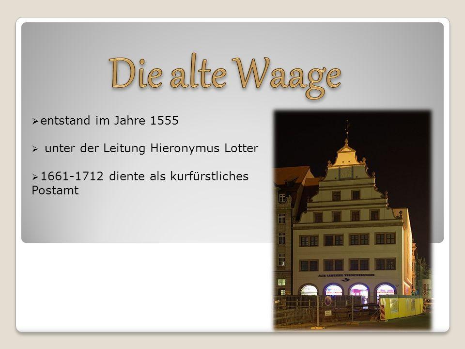  entstand im Jahre 1555  unter der Leitung Hieronymus Lotter  1661-1712 diente als kurfürstliches Postamt