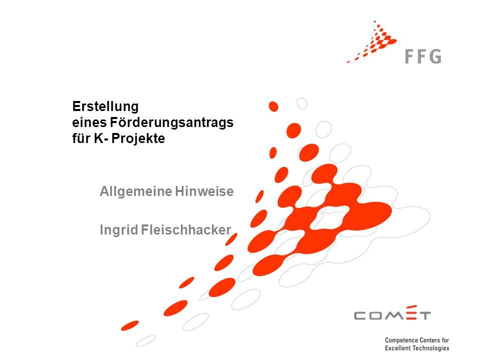 Erstellung eines Förderungsantrags für K- Projekte Allgemeine Hinweise Ingrid Fleischhacker