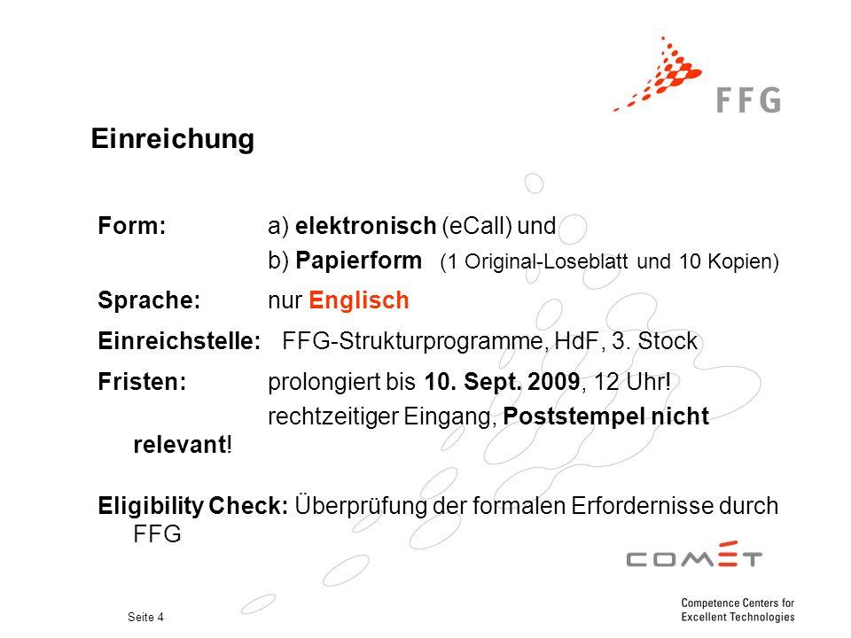 Seite 4 Einreichung Form:a) elektronisch (eCall) und b) Papierform (1 Original-Loseblatt und 10 Kopien) Sprache: nur Englisch Einreichstelle: FFG-Strukturprogramme, HdF, 3.