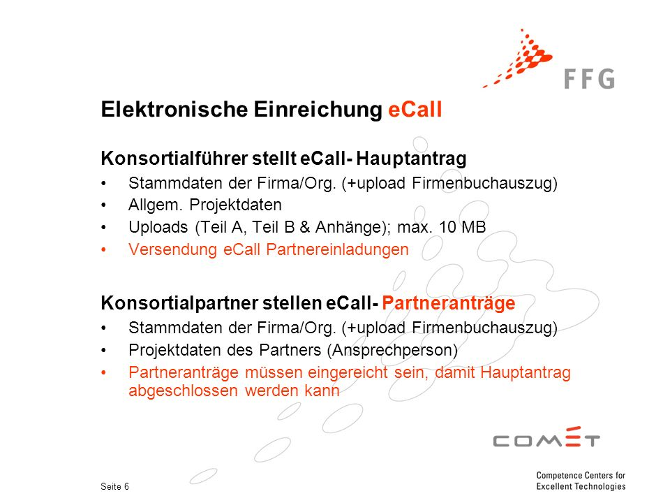 Seite 6 Elektronische Einreichung eCall Konsortialführer stellt eCall- Hauptantrag Stammdaten der Firma/Org.