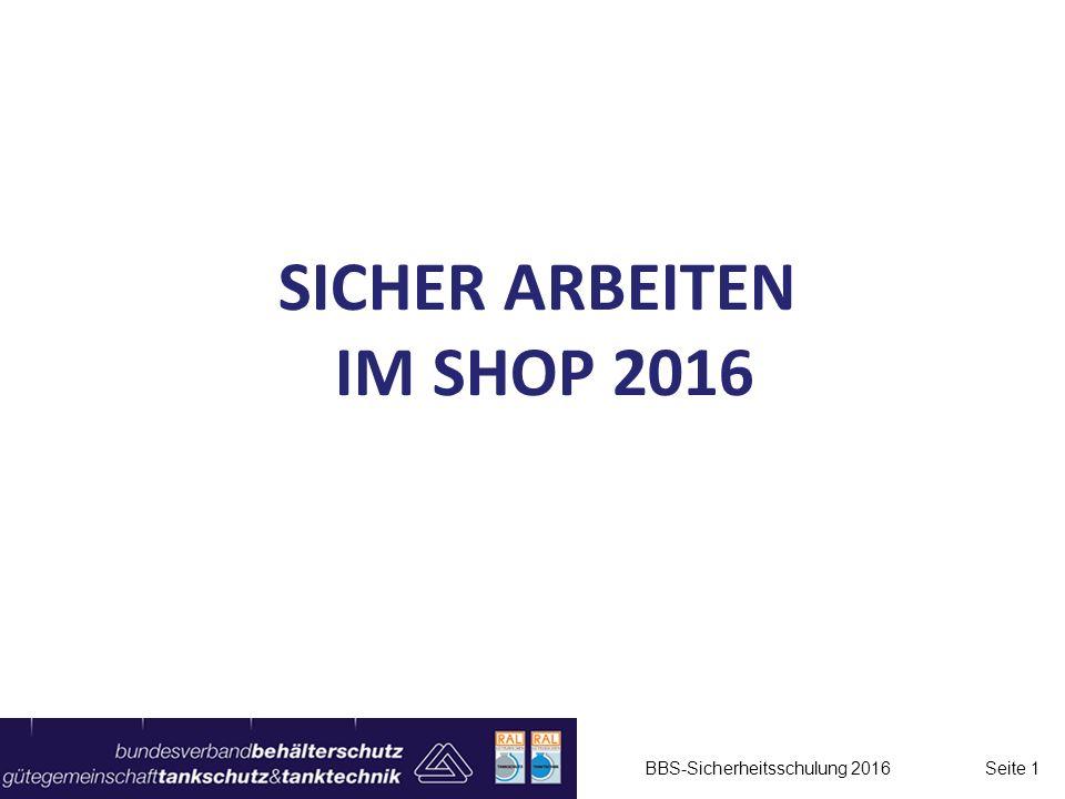 SICHER ARBEITEN IM SHOP 2016 BBS-Sicherheitsschulung 2016 Seite 1