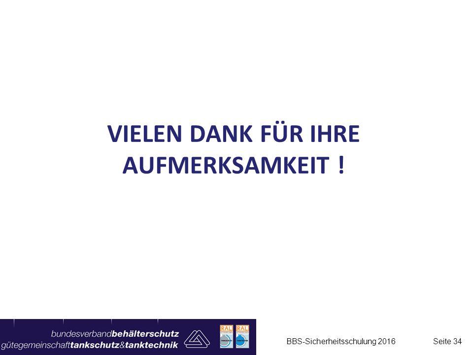 VIELEN DANK FÜR IHRE AUFMERKSAMKEIT ! BBS-Sicherheitsschulung 2016 Seite 34