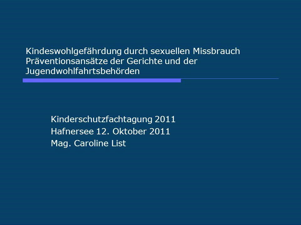 Kindeswohlgefährdung durch sexuellen Missbrauch Präventionsansätze der Gerichte und der Jugendwohlfahrtsbehörden Kinderschutzfachtagung 2011 Hafnersee 12.