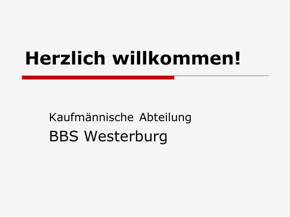 Herzlich willkommen! Kaufmännische Abteilung BBS Westerburg