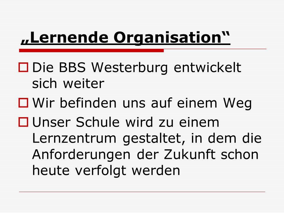 """""""Lernende Organisation  Die BBS Westerburg entwickelt sich weiter  Wir befinden uns auf einem Weg  Unser Schule wird zu einem Lernzentrum gestaltet, in dem die Anforderungen der Zukunft schon heute verfolgt werden"""