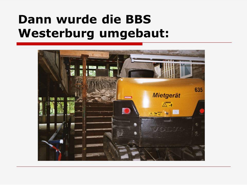 Dann wurde die BBS Westerburg umgebaut: