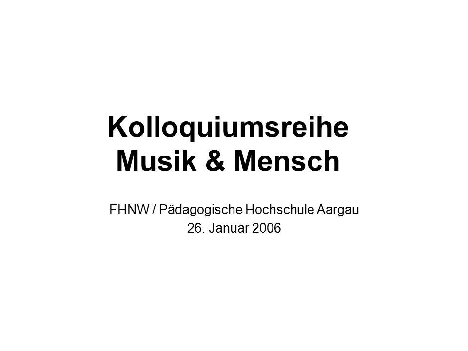 Kolloquiumsreihe Musik & Mensch FHNW / Pädagogische Hochschule Aargau 26. Januar 2006
