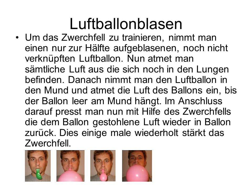 Luftballonblasen Um das Zwerchfell zu trainieren, nimmt man einen nur zur Hälfte aufgeblasenen, noch nicht verknüpften Luftballon.