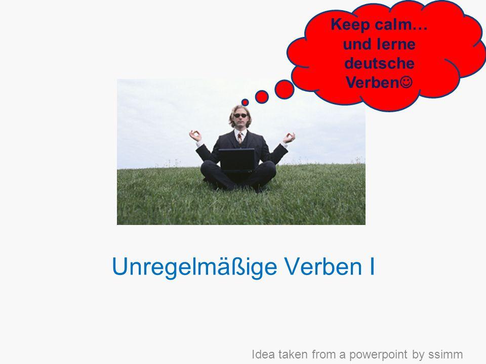 Unregelmäßige Verben I Keep calm… und lerne deutsche Verben Idea taken from a powerpoint by ssimm