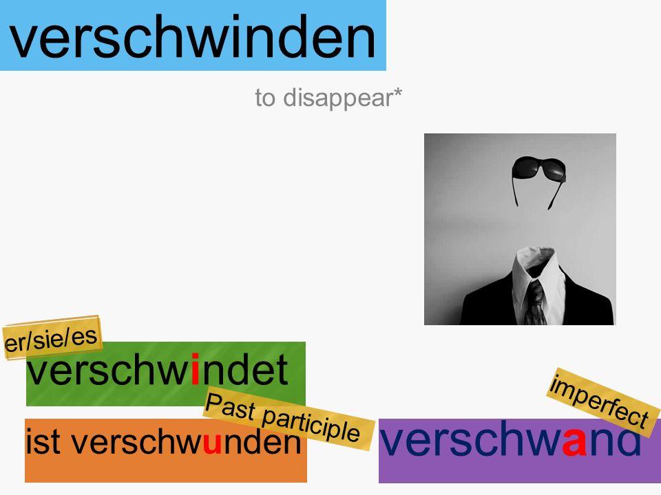 verschwinden verschwindet ist verschwunden to disappear* er/sie/es Past participle verschwand imperfect