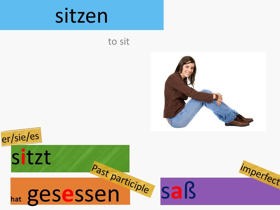 sitzen sitzt hat gesessen to sit er/sie/es Past participle saßsaß imperfect