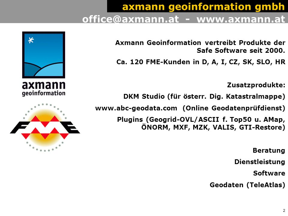 2 office@axmann.at - www.axmann.at axmann geoinformation gmbh Axmann Geoinformation vertreibt Produkte der Safe Software seit 2000.