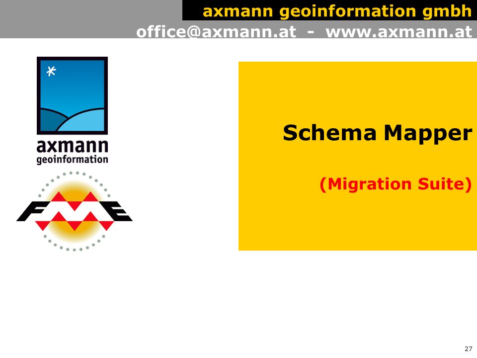 27 office@axmann.at - www.axmann.at axmann geoinformation gmbh Schema Mapper (Migration Suite)