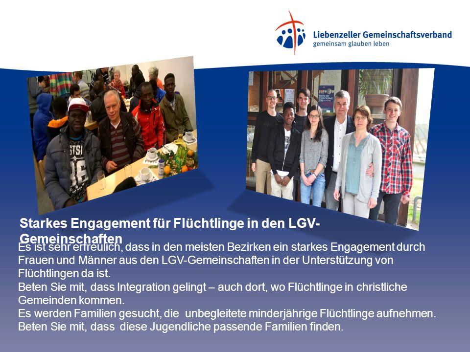 Starkes Engagement für Flüchtlinge in den LGV- Gemeinschaften Es ist sehr erfreulich, dass in den meisten Bezirken ein starkes Engagement durch Frauen und Männer aus den LGV-Gemeinschaften in der Unterstützung von Flüchtlingen da ist.