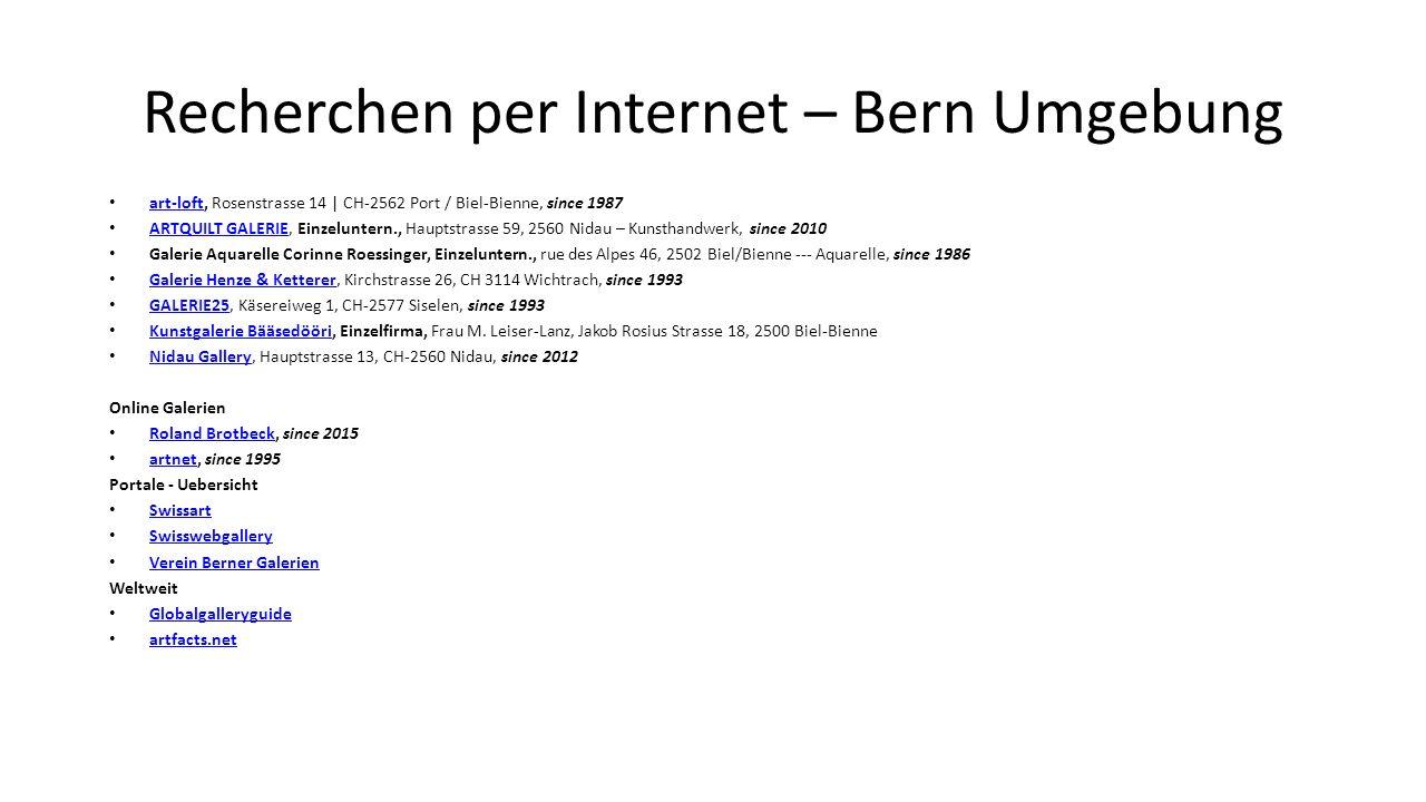 Recherchen per Internet – Bern Umgebung art-loft, Rosenstrasse 14 | CH-2562 Port / Biel-Bienne, since 1987 art-loft ARTQUILT GALERIE, Einzeluntern., Hauptstrasse 59, 2560 Nidau – Kunsthandwerk, since 2010 ARTQUILT GALERIE Galerie Aquarelle Corinne Roessinger, Einzeluntern., rue des Alpes 46, 2502 Biel/Bienne --- Aquarelle, since 1986 Galerie Henze & Ketterer, Kirchstrasse 26, CH 3114 Wichtrach, since 1993 Galerie Henze & Ketterer GALERIE25, Käsereiweg 1, CH-2577 Siselen, since 1993 GALERIE25 Kunstgalerie Bääsedööri, Einzelfirma, Frau M.