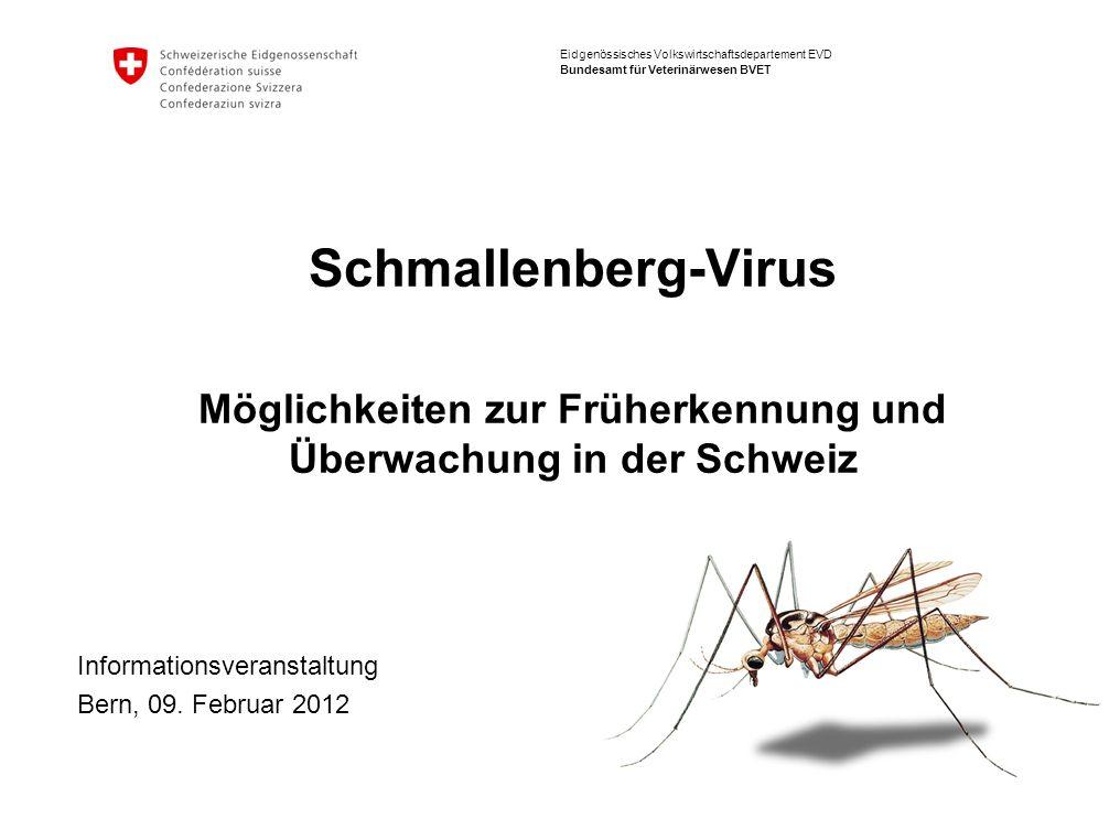 Eidgenössisches Volkswirtschaftsdepartement EVD Bundesamt für Veterinärwesen BVET Schmallenberg-Virus Möglichkeiten zur Früherkennung und Überwachung in der Schweiz Informationsveranstaltung Bern, 09.