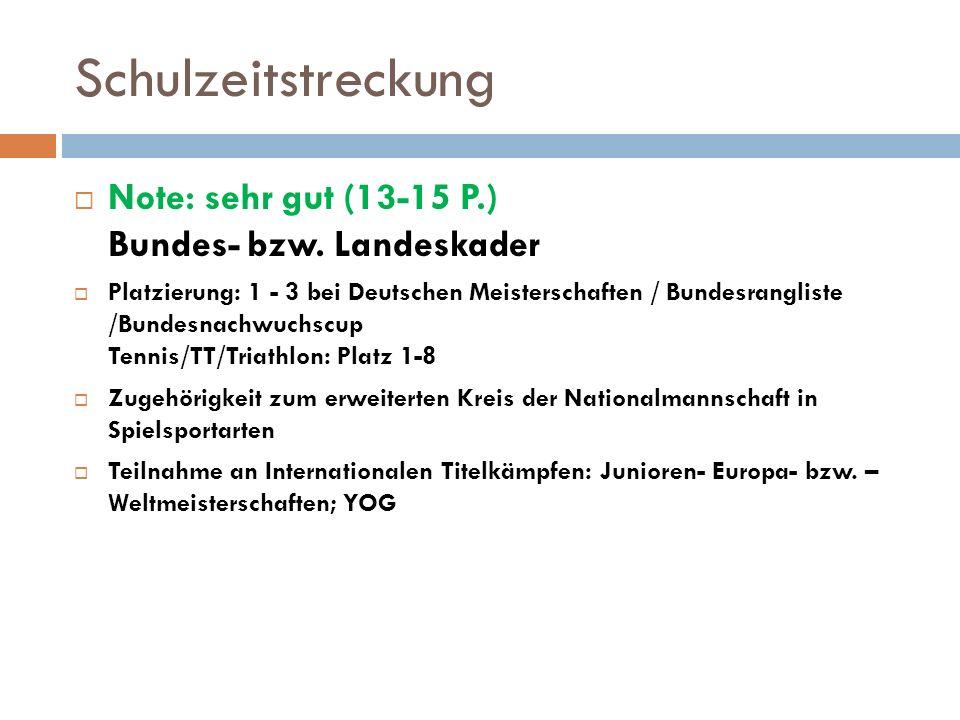 Schulzeitstreckung  Note: sehr gut (13-15 P.) Bundes- bzw.