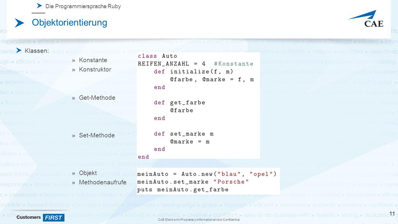 CAE Elektronik Proprietary Information and/or Confidential Die Programmiersprache Ruby Objektorientierung Klassen: » Konstante » Konstruktor » Get-Methode » Set-Methode » Objekt » Methodenaufrufe 11