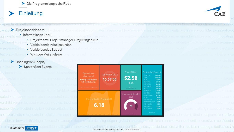 CAE Elektronik Proprietary Information and/or Confidential Einleitung Die Programmiersprache Ruby 3 Projektdashboard  Informationen über: Projektname, Projektmanager, Projektingenieur Verbleibende Arbeitsstunden Verbleibendes Budget Wichtige Meilensteine Dashing von Shopify Server Sent Events 3