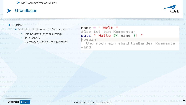 "CAE Elektronik Proprietary Information and/or Confidential Grundlagen Die Programmiersprache Ruby Prinzipien:""Everything is an Object Object String Numeric Module ClassInteger FixnumBignum Float Basic Object 6"