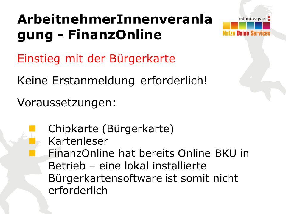 ArbeitnehmerInnenveranla gung - FinanzOnline Einstieg mit der Bürgerkarte Keine Erstanmeldung erforderlich! Voraussetzungen: Chipkarte (Bürgerkarte) K