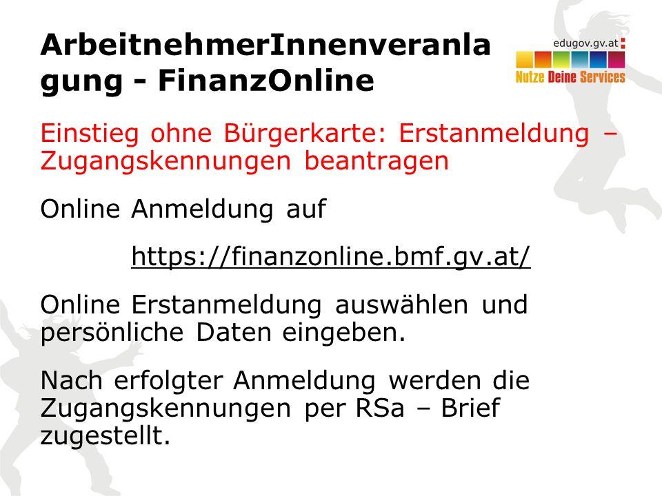 ArbeitnehmerInnenveranla gung - FinanzOnline Einstieg ohne Bürgerkarte: Erstanmeldung – Zugangskennungen beantragen Online Anmeldung auf https://finan