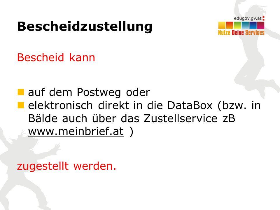 Bescheidzustellung Bescheid kann auf dem Postweg oder elektronisch direkt in die DataBox (bzw. in Bälde auch über das Zustellservice zB www.meinbrief.