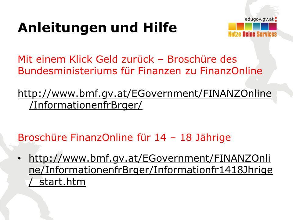 Anleitungen und Hilfe Mit einem Klick Geld zurück – Broschüre des Bundesministeriums für Finanzen zu FinanzOnline http://www.bmf.gv.at/EGovernment/FINANZOnline /InformationenfrBrger/ Broschüre FinanzOnline für 14 – 18 Jährige http://www.bmf.gv.at/EGovernment/FINANZOnli ne/InformationenfrBrger/Informationfr1418Jhrige /_start.htm