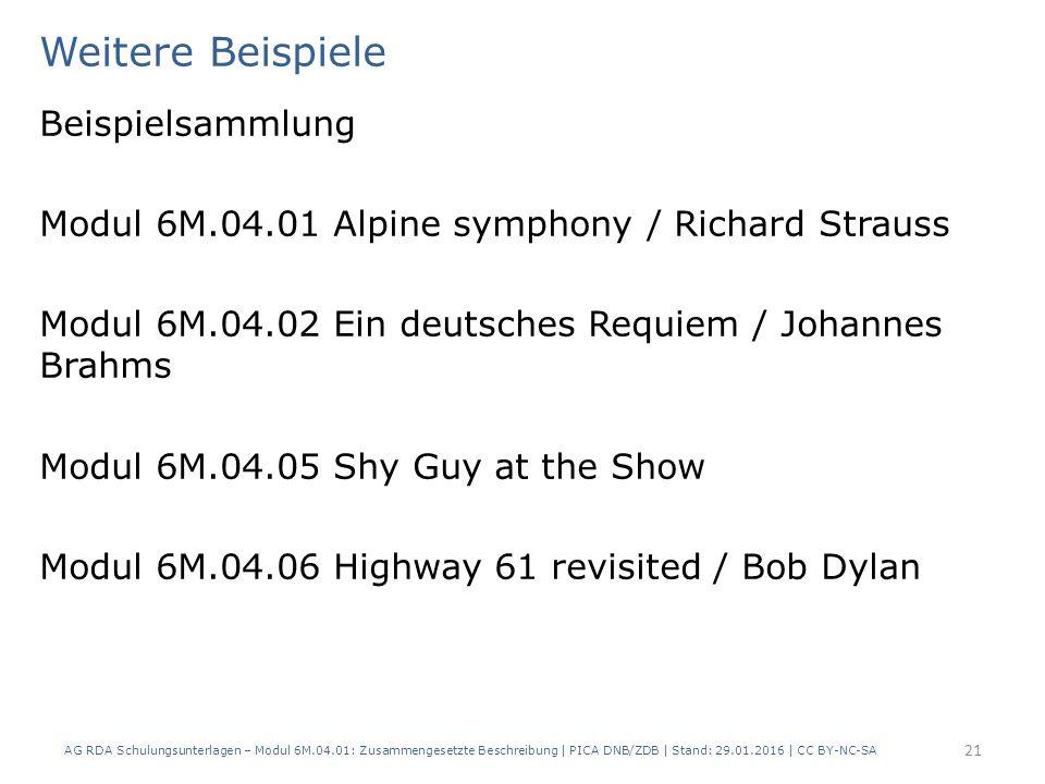 Weitere Beispiele Beispielsammlung Modul 6M.04.01 Alpine symphony / Richard Strauss Modul 6M.04.02 Ein deutsches Requiem / Johannes Brahms Modul 6M.04.05 Shy Guy at the Show Modul 6M.04.06 Highway 61 revisited / Bob Dylan 21 AG RDA Schulungsunterlagen – Modul 6M.04.01: Zusammengesetzte Beschreibung | PICA DNB/ZDB | Stand: 29.01.2016 | CC BY-NC-SA