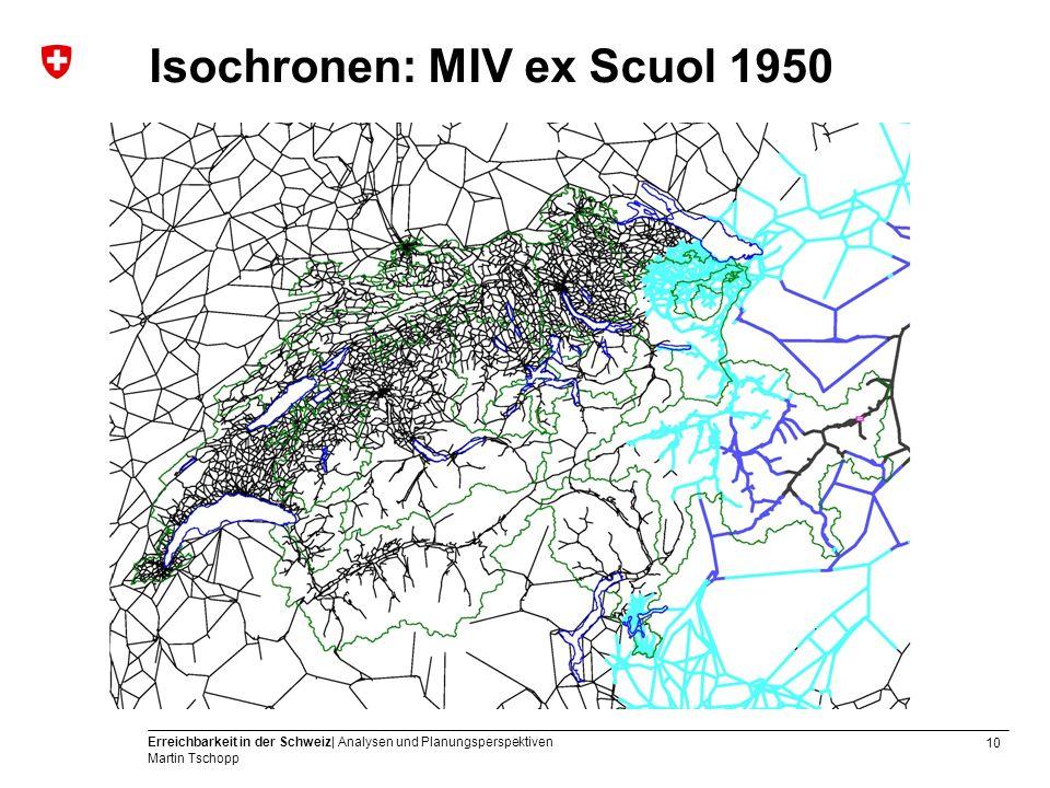 10 Erreichbarkeit in der Schweiz| Analysen und Planungsperspektiven Martin Tschopp Isochronen: MIV ex Scuol 1950