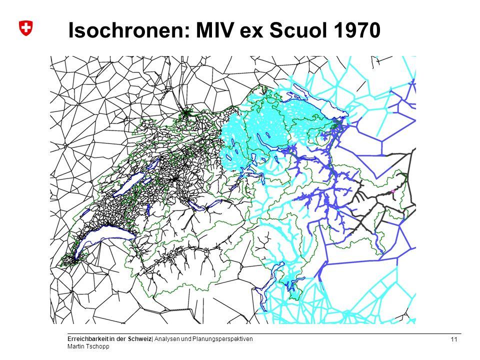 11 Erreichbarkeit in der Schweiz| Analysen und Planungsperspektiven Martin Tschopp Isochronen: MIV ex Scuol 1970