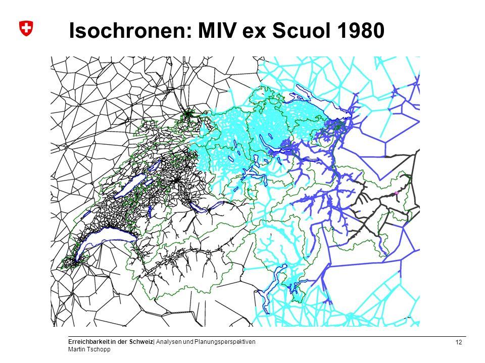 12 Erreichbarkeit in der Schweiz| Analysen und Planungsperspektiven Martin Tschopp Isochronen: MIV ex Scuol 1980