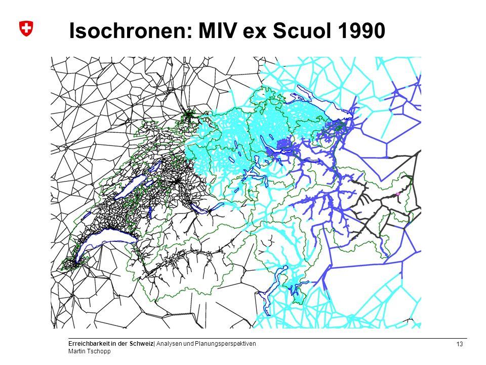 13 Erreichbarkeit in der Schweiz| Analysen und Planungsperspektiven Martin Tschopp Isochronen: MIV ex Scuol 1990