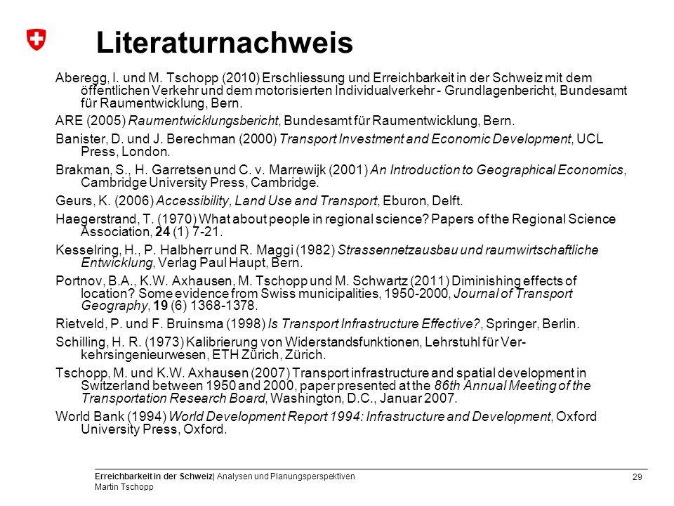 29 Erreichbarkeit in der Schweiz| Analysen und Planungsperspektiven Martin Tschopp Literaturnachweis Aberegg, I.