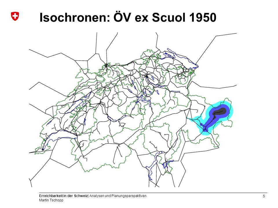6 Erreichbarkeit in der Schweiz| Analysen und Planungsperspektiven Martin Tschopp Isochronen: ÖV ex Scuol 1970