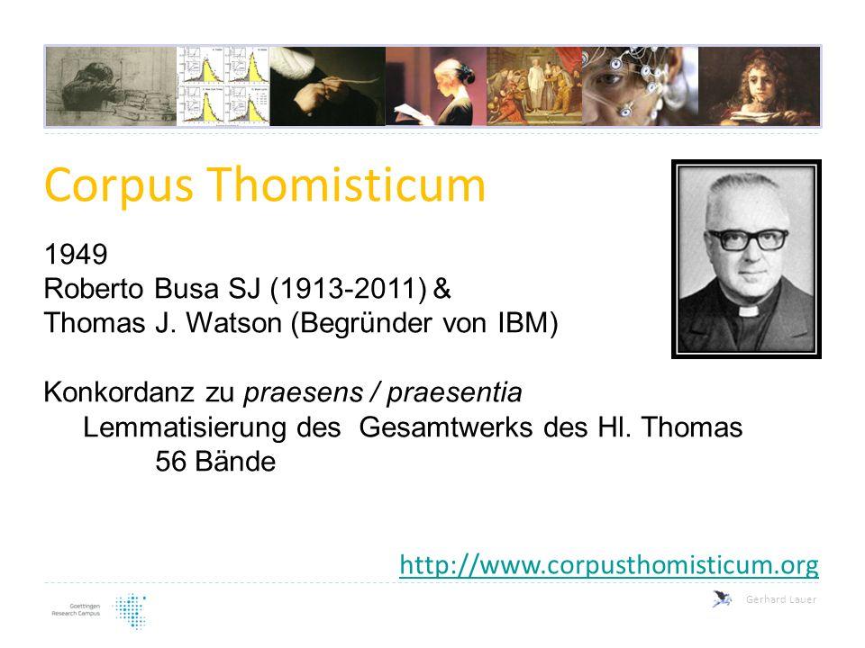 Corpus Thomisticum 1949 Roberto Busa SJ (1913-2011) & Thomas J. Watson (Begründer von IBM) Konkordanz zu praesens / praesentia Lemmatisierung des Gesa