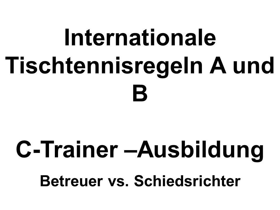 Internationale Tischtennisregeln A und B C-Trainer –Ausbildung Betreuer vs. Schiedsrichter