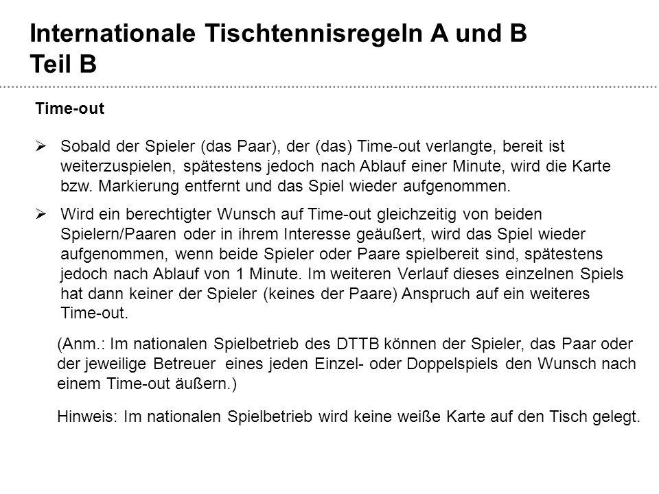 Internationale Tischtennisregeln A und B Teil B  Sobald der Spieler (das Paar), der (das) Time-out verlangte, bereit ist weiterzuspielen, spätestens